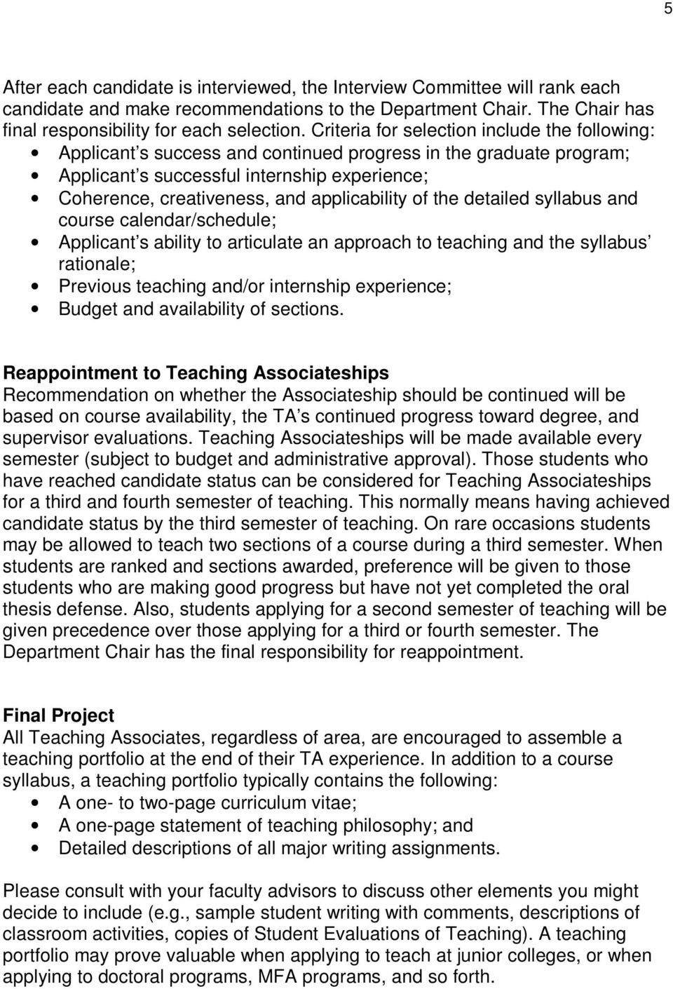 applicability of the detailed syllabus and course calendar/schedule; Applicant s ability to articulate an approach to teaching and the syllabus rationale; Previous teaching and/or internship