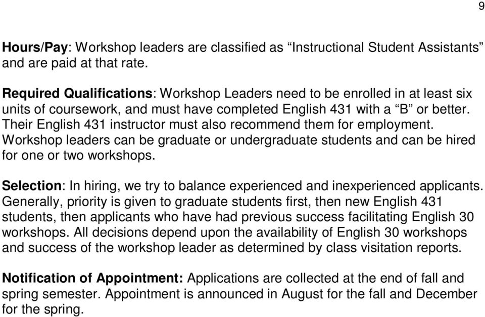 Their English 431 instructor must also recommend them for employment. Workshop leaders can be graduate or undergraduate students and can be hired for one or two workshops.