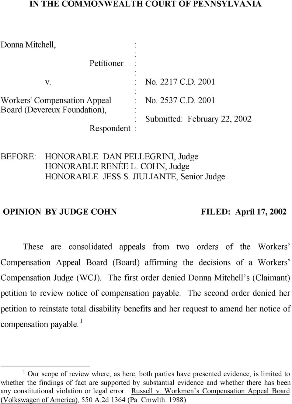 JIULIANTE, Senior Judge OPINION BY JUDGE COHN FILED April 17, 2002 These are consolidated appeals from two orders of the Workers Compensation Appeal Board (Board) affirming the decisions of a Workers