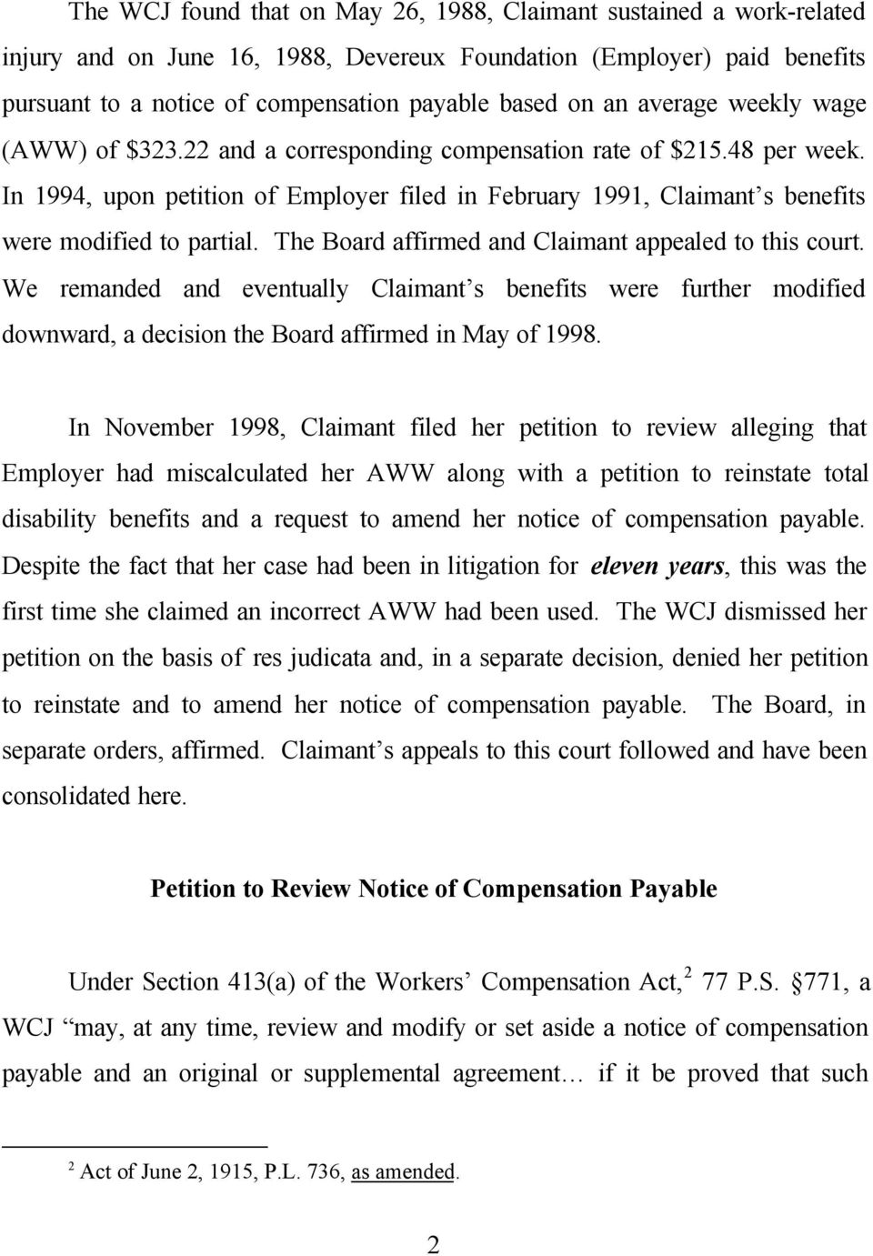In 1994, upon petition of Employer filed in February 1991, Claimant s benefits were modified to partial. The Board affirmed and Claimant appealed to this court.