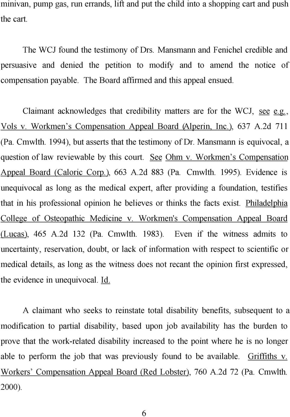 Claimant acknowledges that credibility matters are for the WCJ, see e.g., Vols v. Workmen s Compensation Appeal Board (Alperin, Inc.), 637 A.2d 711 (Pa. Cmwlth.