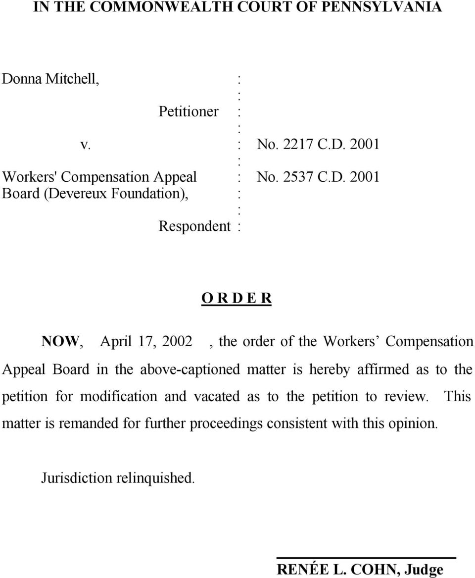 2001 Board (Devereux Foundation), Respondent O R D E R NOW, April 17, 2002, the order of the Workers Compensation Appeal Board