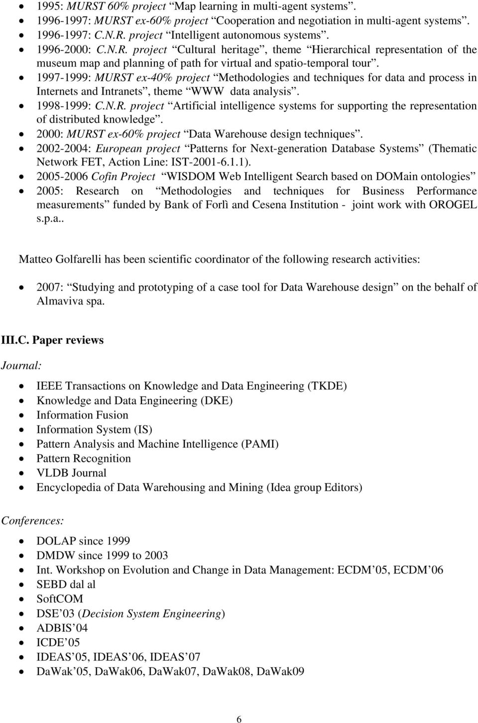 1997-1999: MURST ex-40% project Methodologies and techniques for data and process in Internets and Intranets, theme WWW data analysis. 1998-1999: C.N.R. project Artificial intelligence systems for supporting the representation of distributed knowledge.