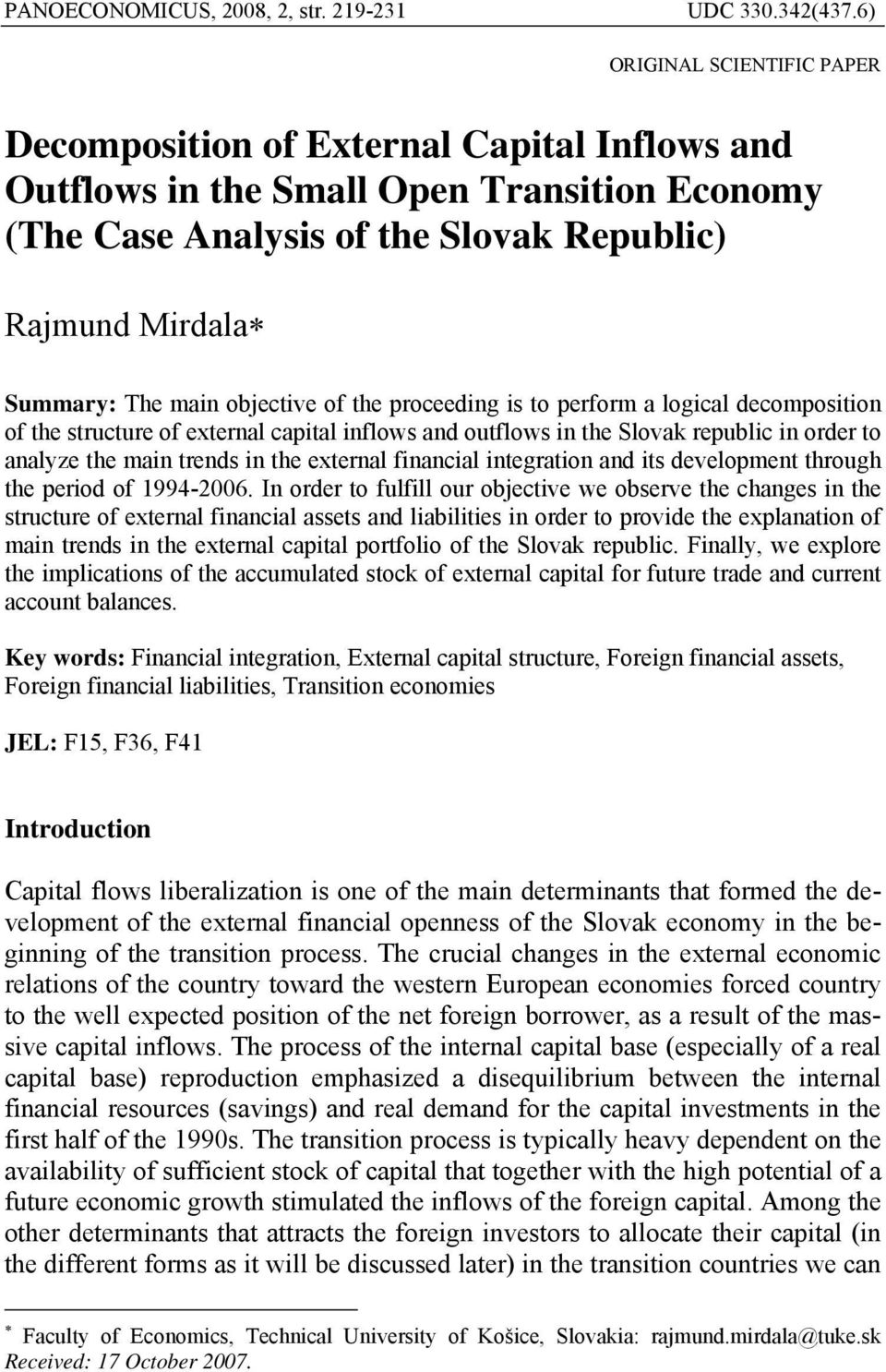 objective of the proceeding is to perform a logical decomposition of the structure of external capital inflows and outflows in the Slovak republic in order to analyze the main trends in the external