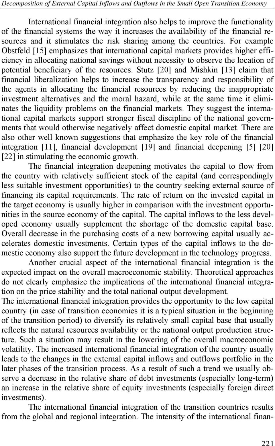 For example Obstfeld [15] emphasizes that international capital markets provides higher efficiency in allocating national savings without necessity to observe the location of potential beneficiary of