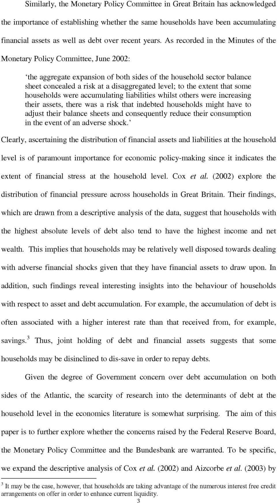 some ouseolds were accumulating liabilities wilst oters were increasing teir assets, tere was a risk tat indebted ouseolds migt ave to adjust teir balance seets and consequently reduce teir