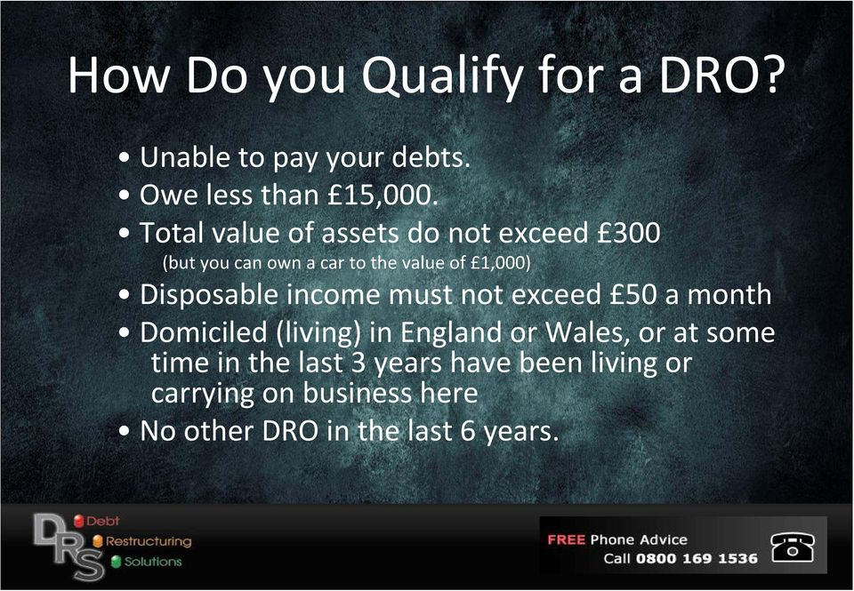 Disposable income must not exceed 50 a month Domiciled (living) in England or Wales, or at