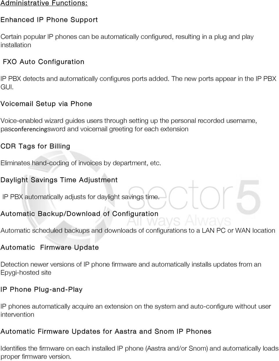 Voicemail Setup via Phone Voice-enabled wizard guides users through setting up the personal recorded username, pasconferencingsword and voicemail greeting for each extension CDR Tags for Billing