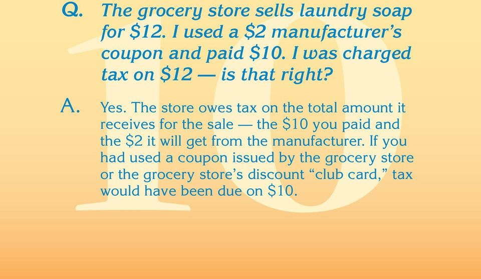 The store owes tax on the total amount it receives for the sale the $10 you paid and the $2 it will