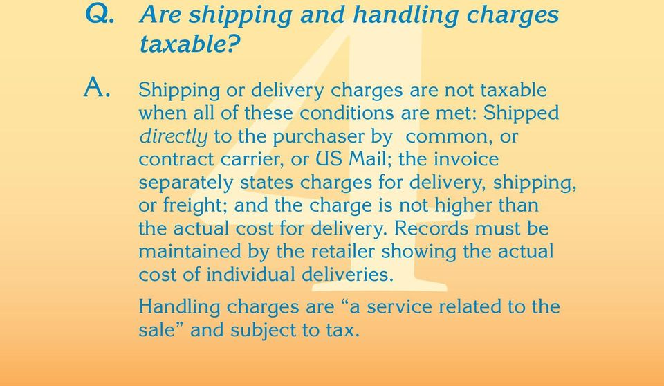 Shipping or delivery charges are not taxable when all of these conditions are met: Shipped directly to the purchaser by common,