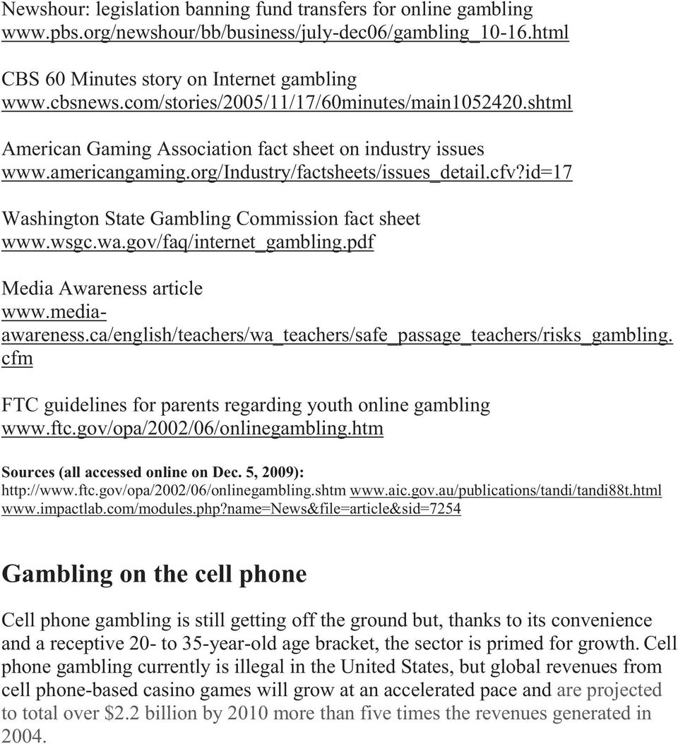 id=17 Washington State Gambling Commission fact sheet www.wsgc.wa.gov/faq/internet_gambling.pdf Media Awareness article www.mediaawareness.