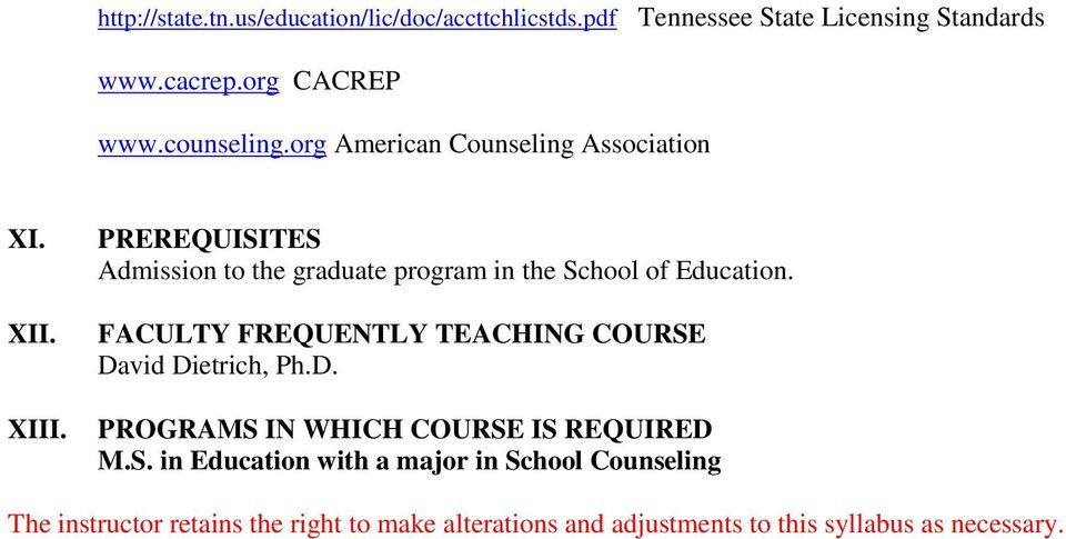 PREREQUISITES Admission to the graduate program in the School of Education.