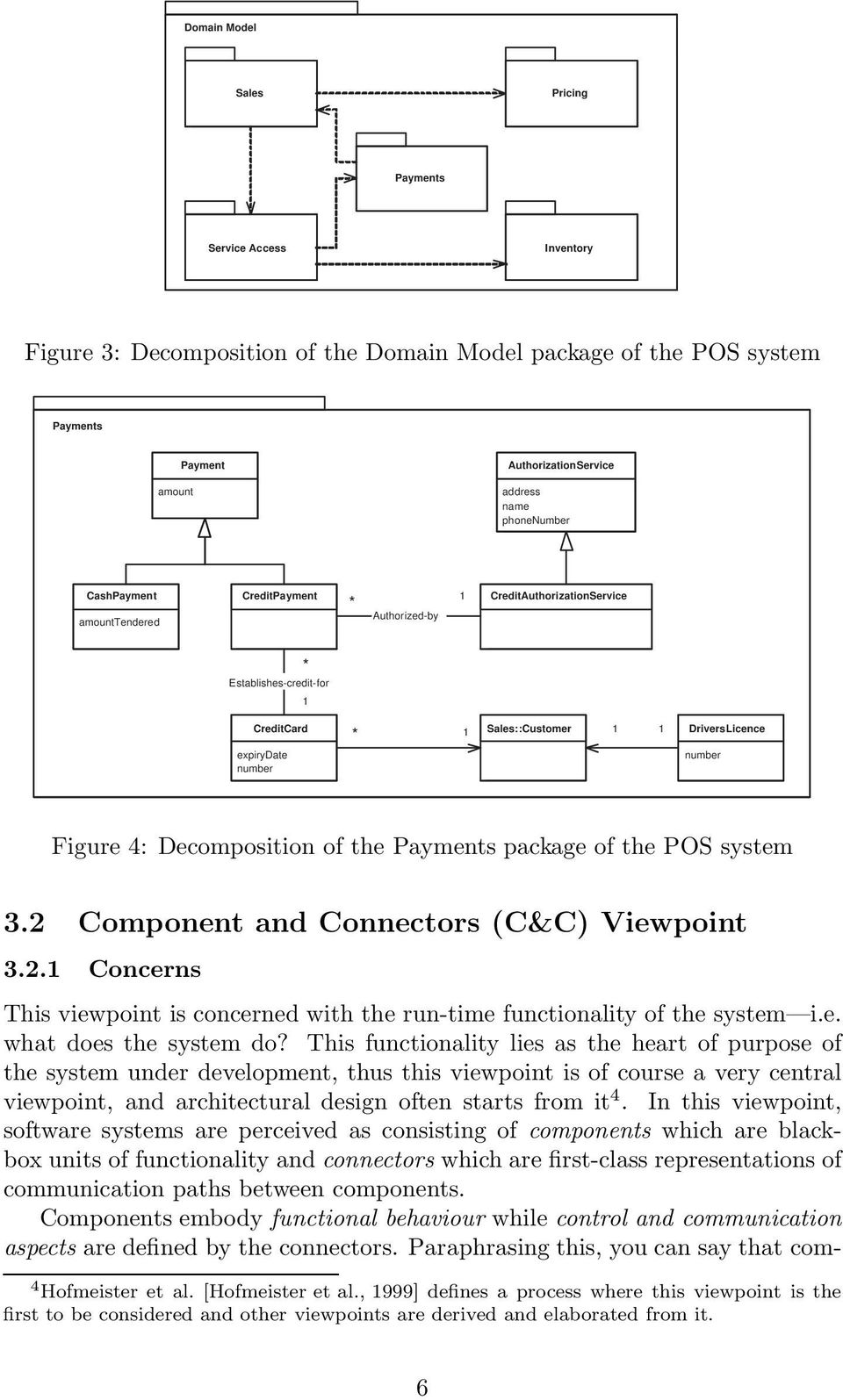 Figure 4: Decomposition of the Payments package of the POS system 3.2 Component and Connectors (C&C) Viewpoint 3.2.1 Concerns This viewpoint is concerned with the run-time functionality of the system i.