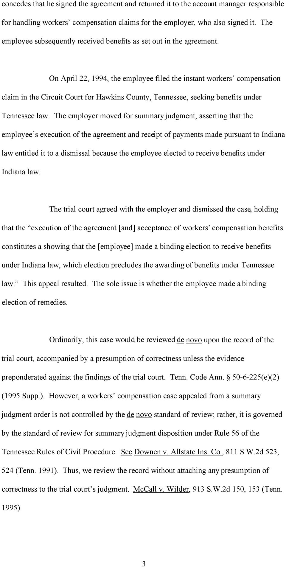 On April 22, 1994, the employee filed the instant workers compensation claim in the Circuit Court for Hawkins County, Tennessee, seeking benefits under Tennessee law.