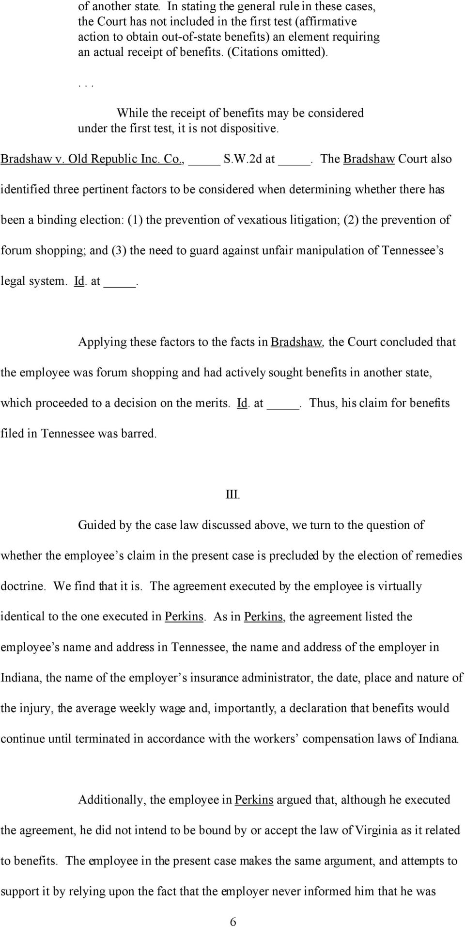 (Citations omitted).... While the receipt of benefits may be considered under the first test, it is not dispositive. Bradshaw v. Old Republic Inc. Co., S.W.2d at.