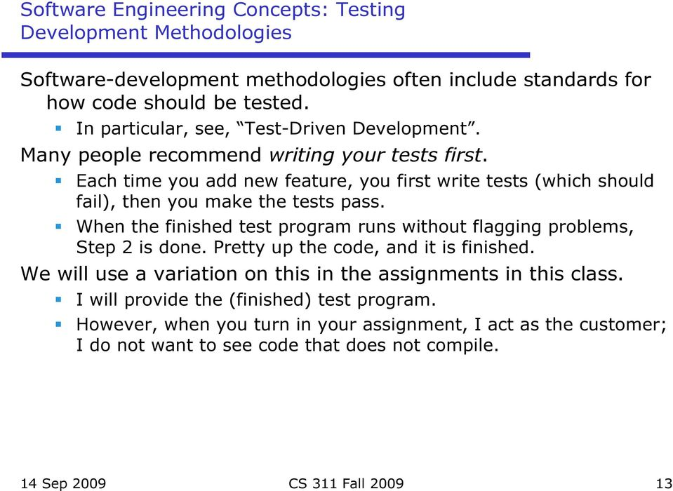 Each time you add new feature, you first write tests (which should fail), then you make the tests pass. When the finished test program runs without flagging problems, Step 2 is done.