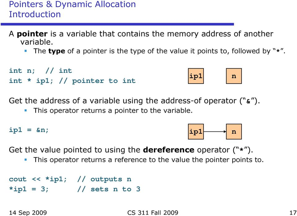 int n; // int int * ip1; // pointer to int ip1 n Get the address of a variable using the address-of operator ( & ).