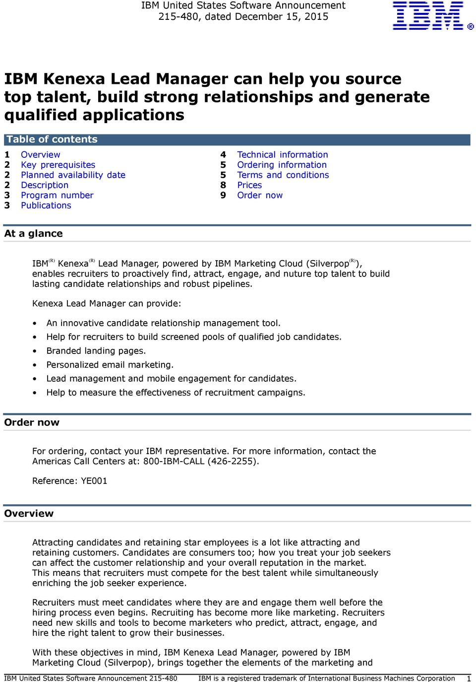 Publications At a glance IBM (R) Kenexa (R) Lead Manager, powered by IBM Marketing Cloud (Silverpop (R) ), enables recruiters to proactively find, attract, engage, and nuture top talent to build