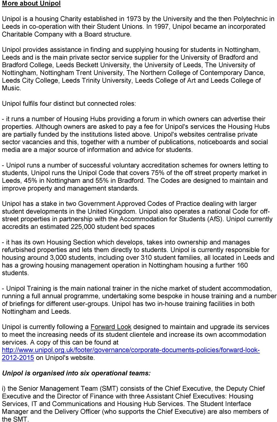 Unipol provides assistance in finding and supplying housing for students in Nottingham, Leeds and is the main private sector service supplier for the University of Bradford and Bradford College,