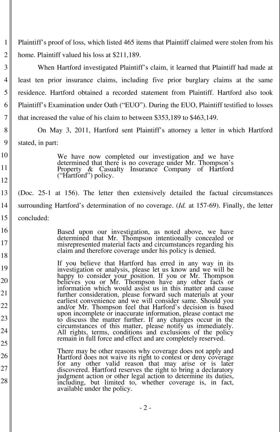 Hartford obtained a recorded statement from Plaintiff. Hartford also took Plaintiff s Examination under Oath ( EUO ).