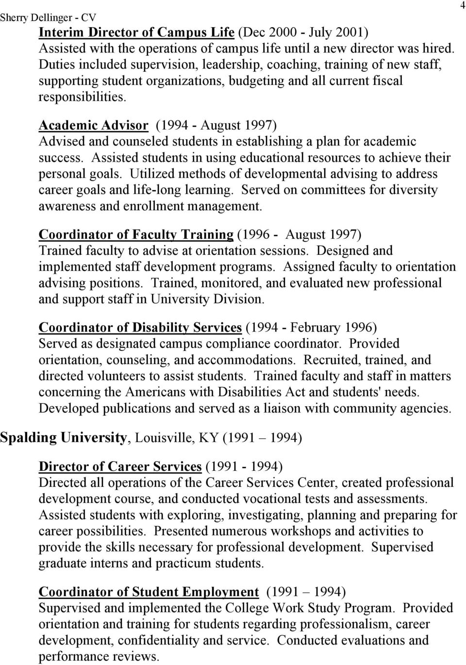 Academic Advisor (1994 - August 1997) Advised and counseled students in establishing a plan for academic success. Assisted students in using educational resources to achieve their personal goals.