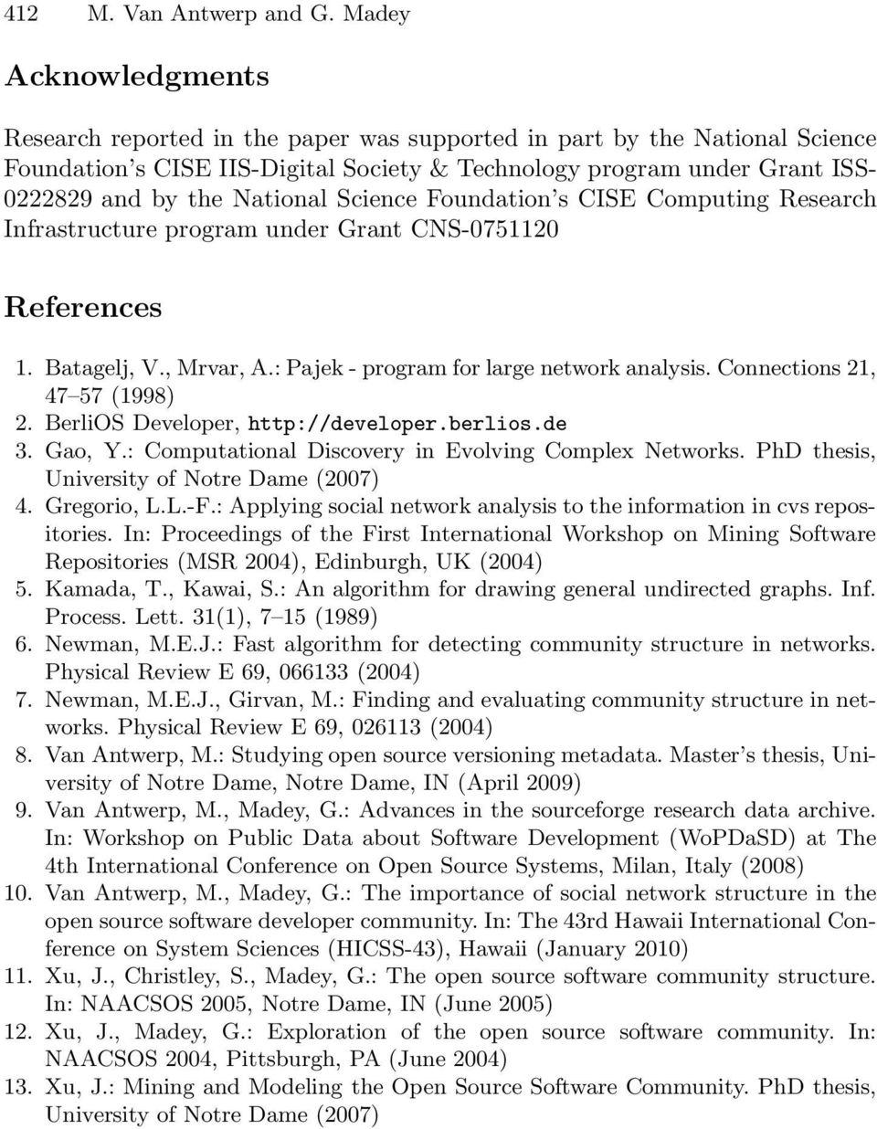 National Science Foundation s CISE Computing Research Infrastructure program under Grant CNS-0751120 References 1. Batagelj, V., Mrvar, A.: Pajek - program for large network analysis.