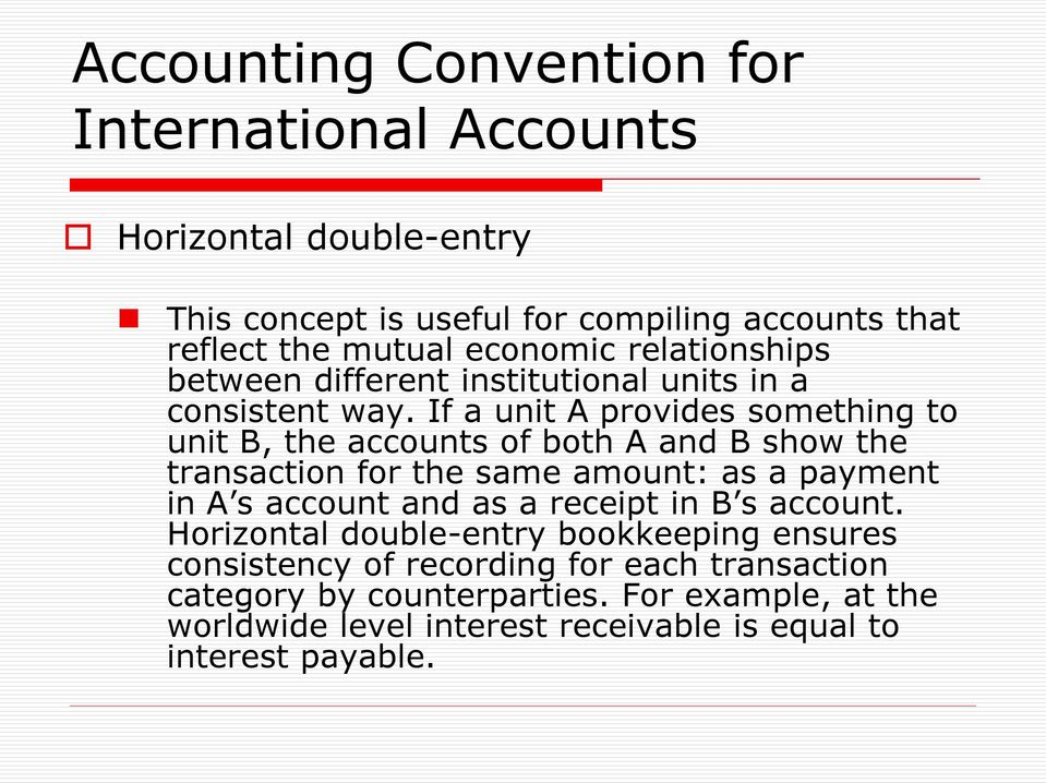 If a unit A provides something to unit B, the accounts of both A and B show the transaction for the same amount: as a payment in A s account and as a