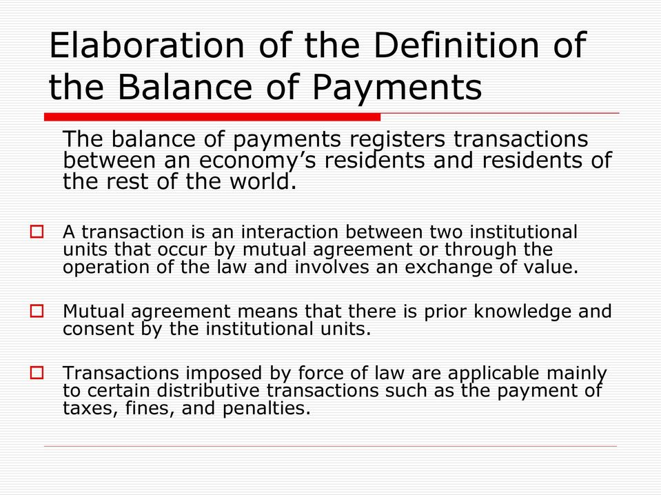 A transaction is an interaction between two institutional units that occur by mutual agreement or through the operation of the law and involves