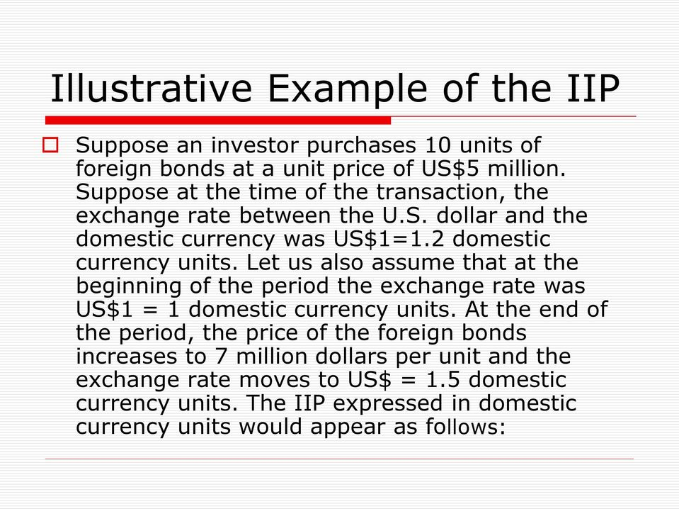 Let us also assume that at the beginning of the period the exchange rate was US$1 = 1 domestic currency units.