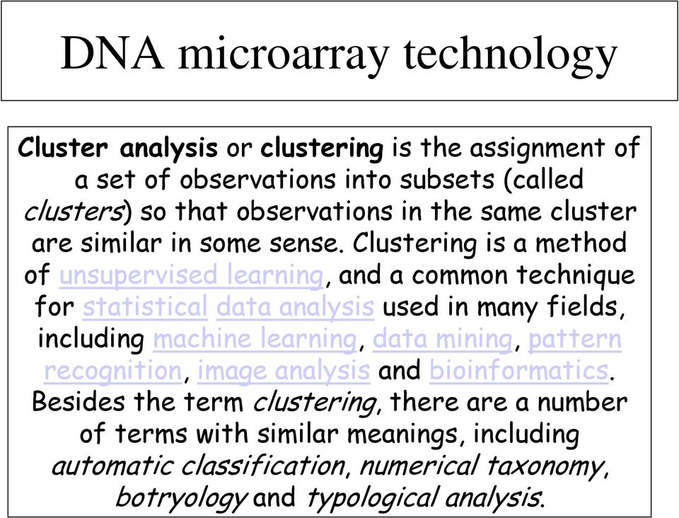 Clustering is a method of unsupervised learning, and a common technique for statistical data analysis used in many fields, including machine
