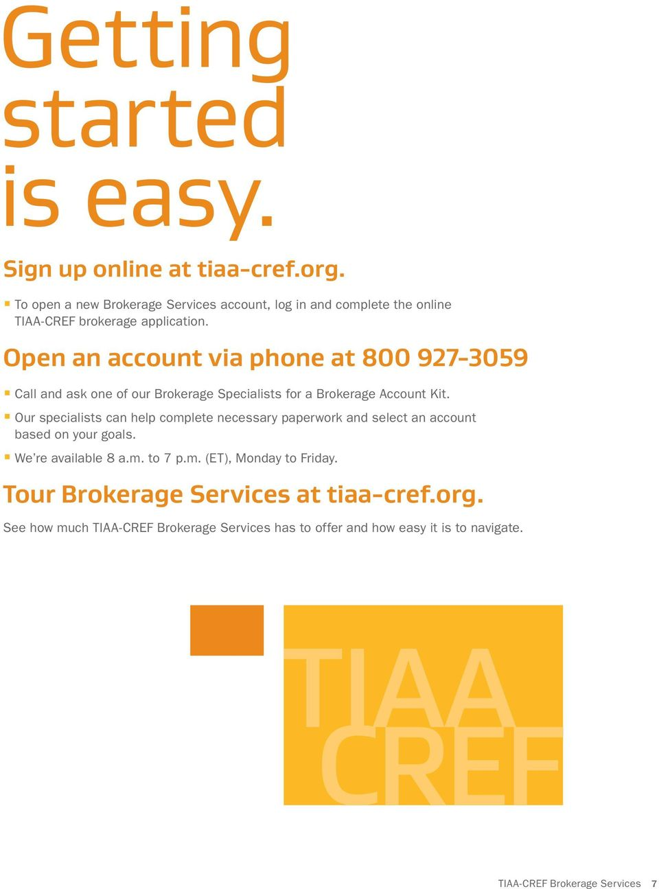 Open an account via phone at 800 927-3059 < Call and ask one of our Brokerage Specialists for a Brokerage Account Kit.