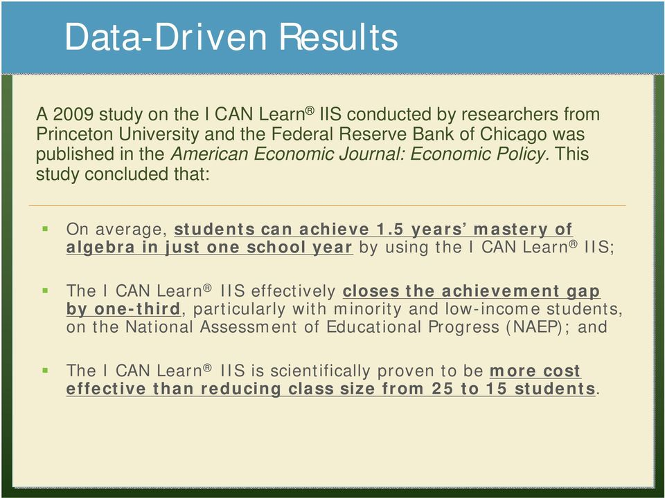 5 years mastery of algebra in just one school year by using the I CAN Learn IIS; The I CAN Learn IIS effectively closes the achievement gap by one-third,