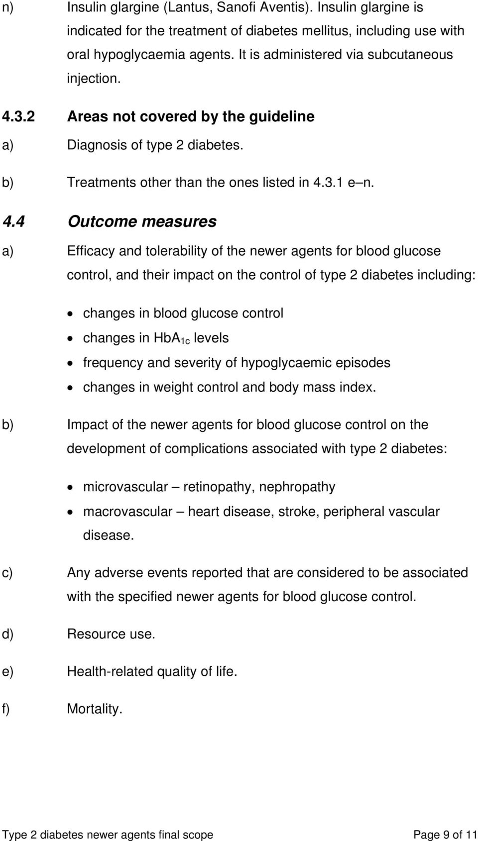 3.2 Areas not covered by the guideline a) Diagnosis of type 2 diabetes. b) Treatments other than the ones listed in 4.