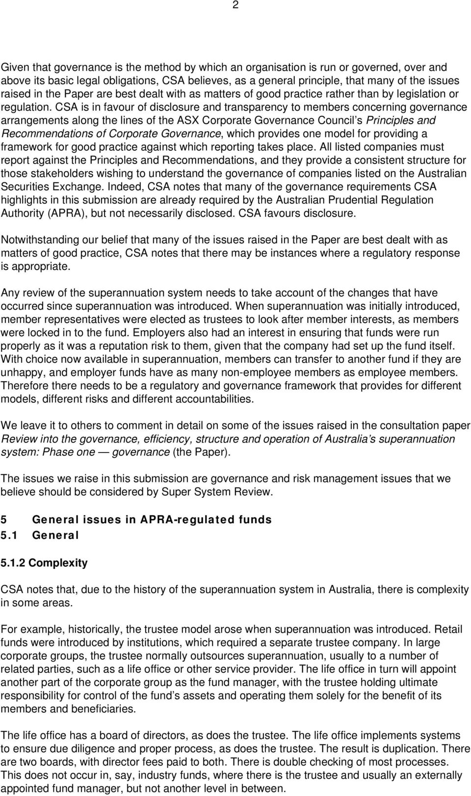 CSA is in favour of disclosure and transparency to members concerning governance arrangements along the lines of the ASX Corporate Governance Council s Principles and Recommendations of Corporate