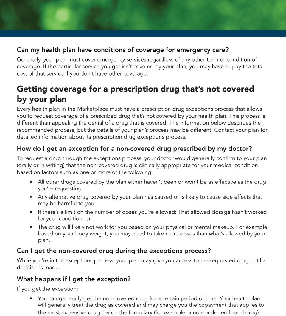Getting coverage for a prescription drug that s not covered by your plan Every health plan in the Marketplace must have a prescription drug exceptions process that allows you to request coverage of a