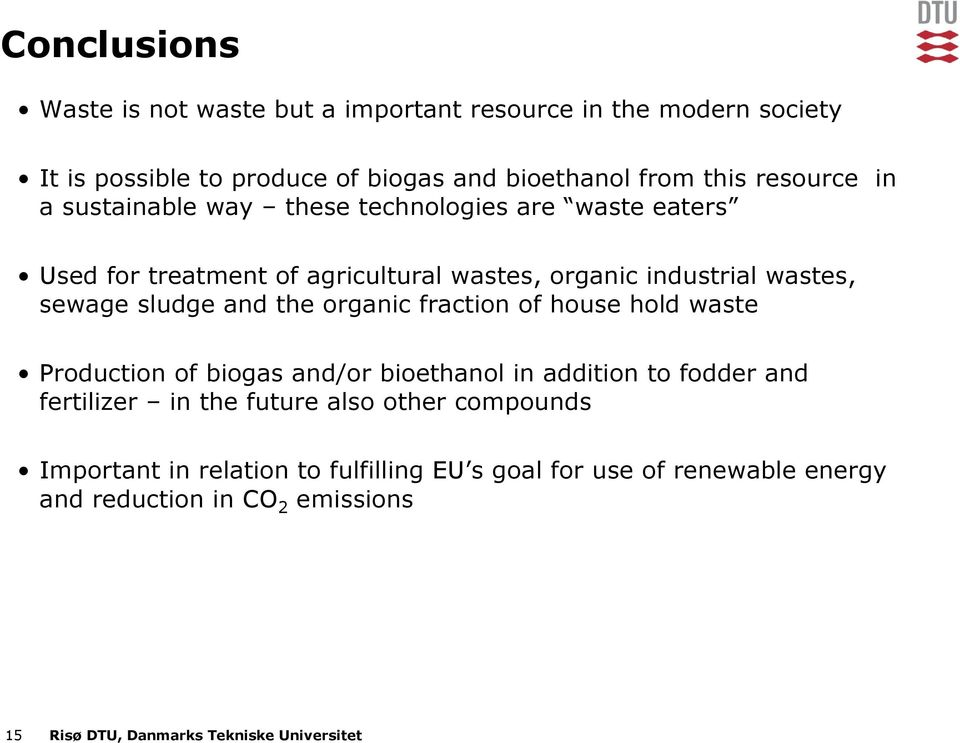 organic fraction of house hold waste Production of biogas and/or bioethanol in addition to fodder and fertilizer in the future also other compounds