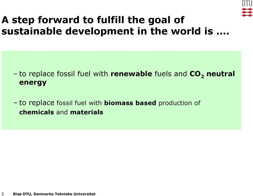 to replace fossil fuel with renewable fuels and CO 2 neutral