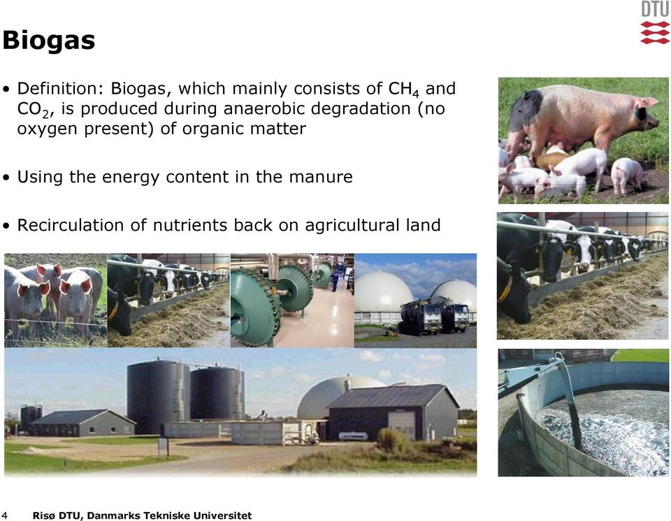 matter Using the energy content in the manure Recirculation of