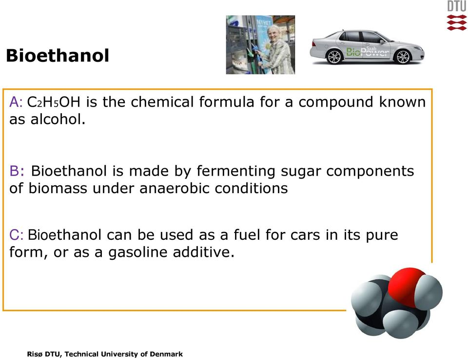B: Bioethanol is made by fermenting sugar components of biomass under