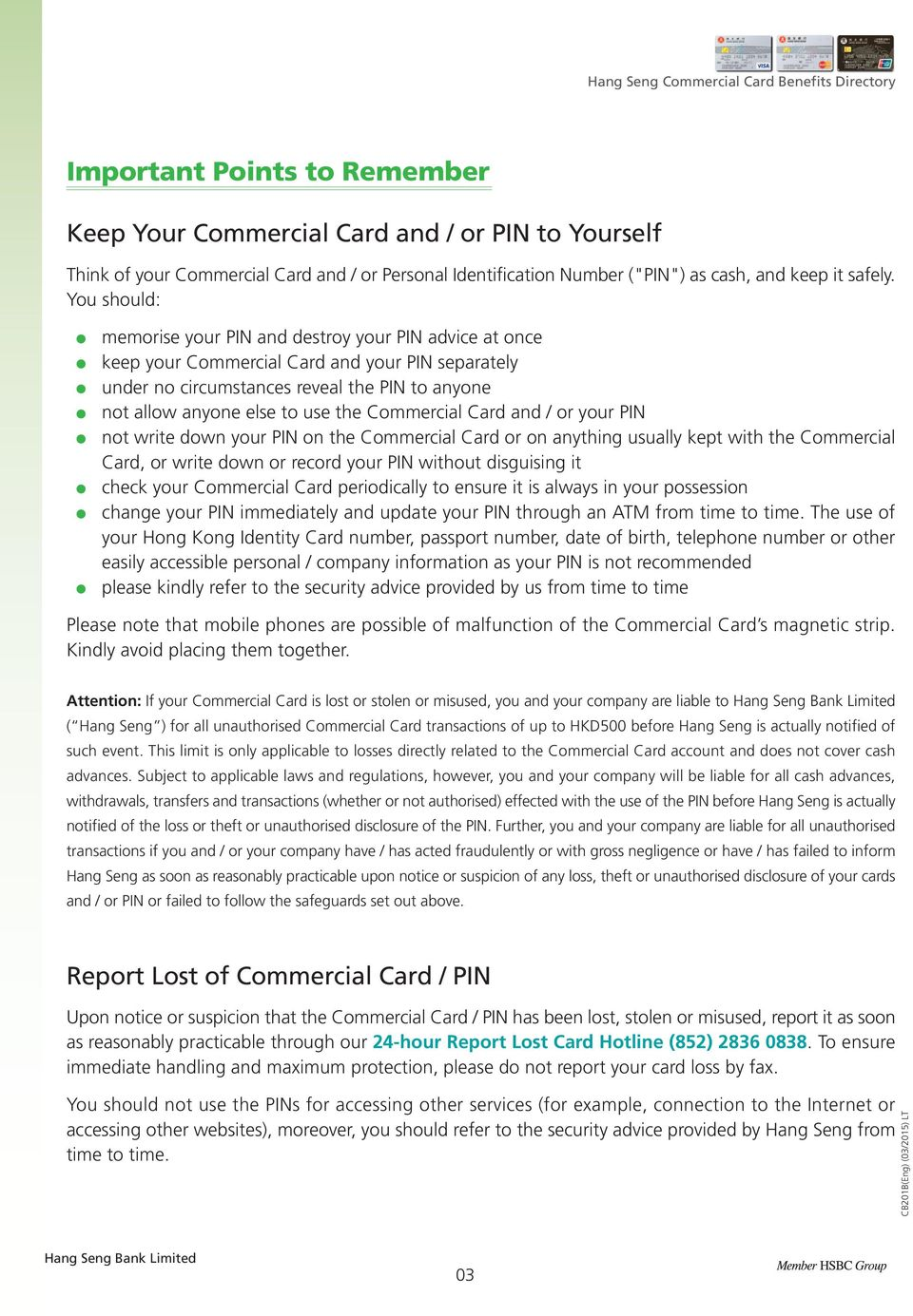 Commercial Card and / or your PIN not write down your PIN on the Commercial Card or on anything usually kept with the Commercial Card, or write down or record your PIN without disguising it check