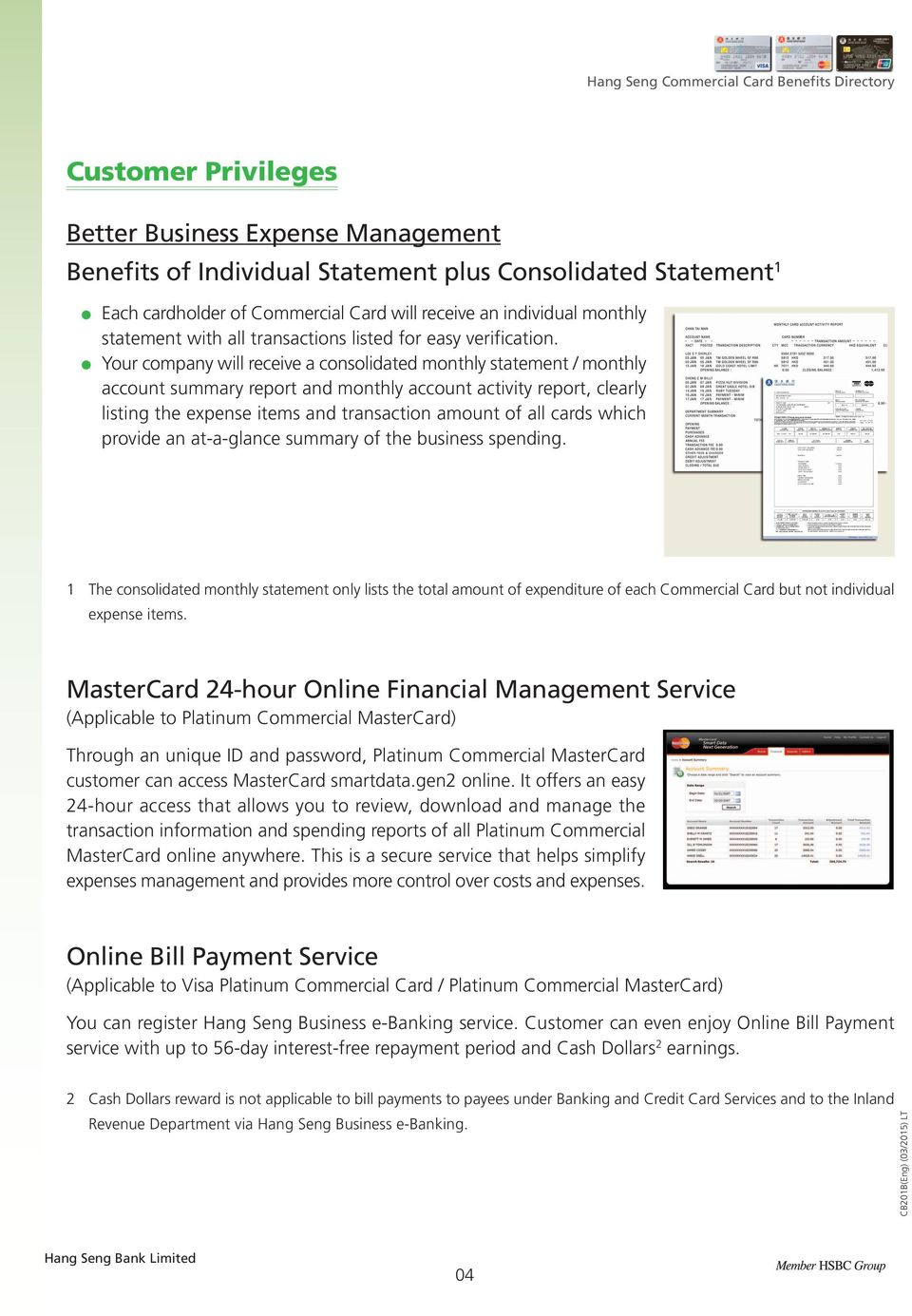 Your company will receive a consolidated monthly statement / monthly account summary report and monthly account activity report, clearly listing the expense items and transaction amount of all cards