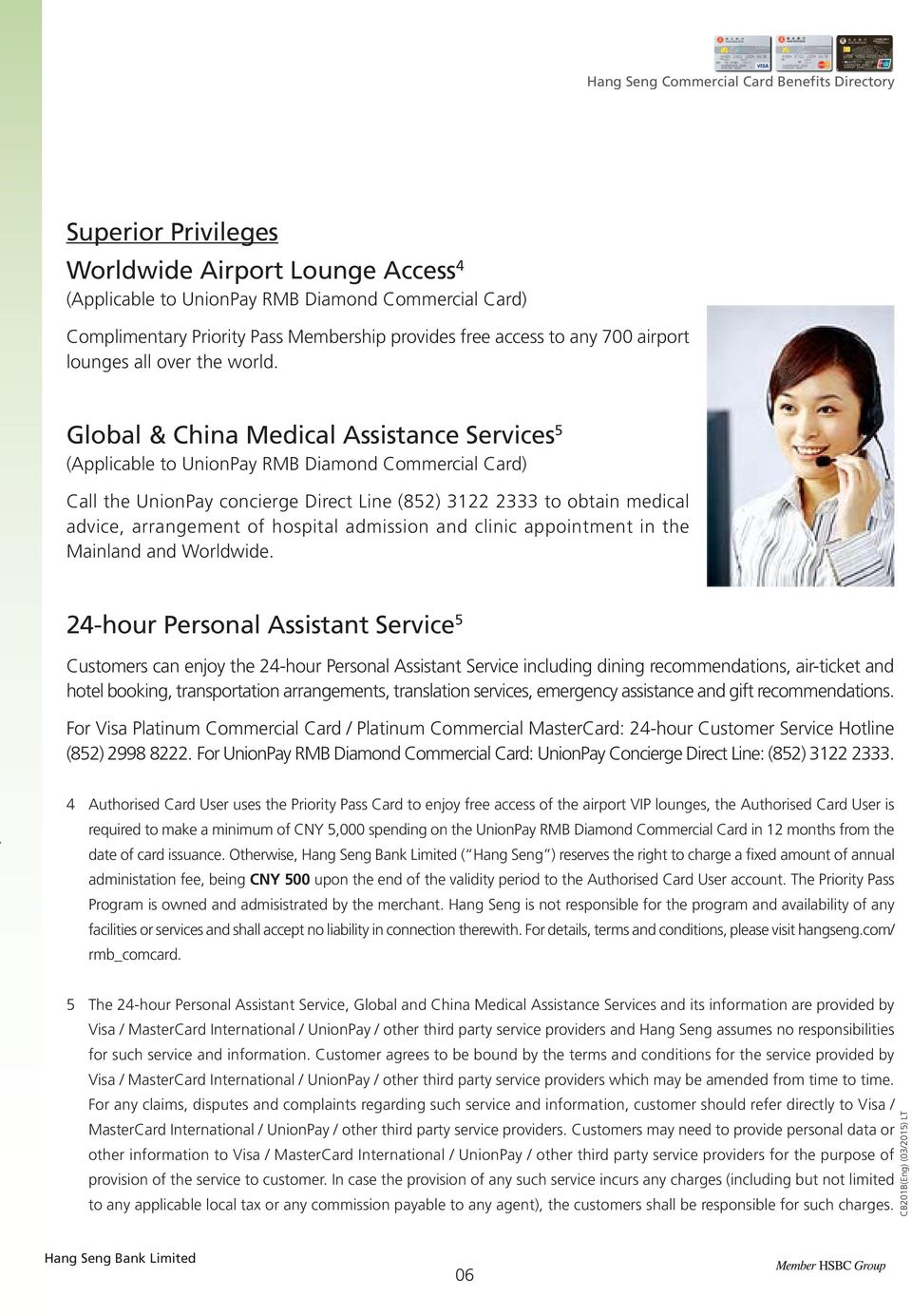 Global & China Medical Assistance Services 5 (Applicable to UnionPay RMB Diamond Commercial Card) Call the UnionPay concierge Direct Line (852) 3122 2333 to obtain medical advice, arrangement of