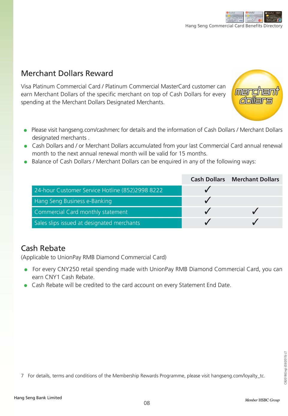 Cash Dollars and / or Merchant Dollars accumulated from your last Commercial Card annual renewal month to the next annual renewal month will be valid for 15 months.