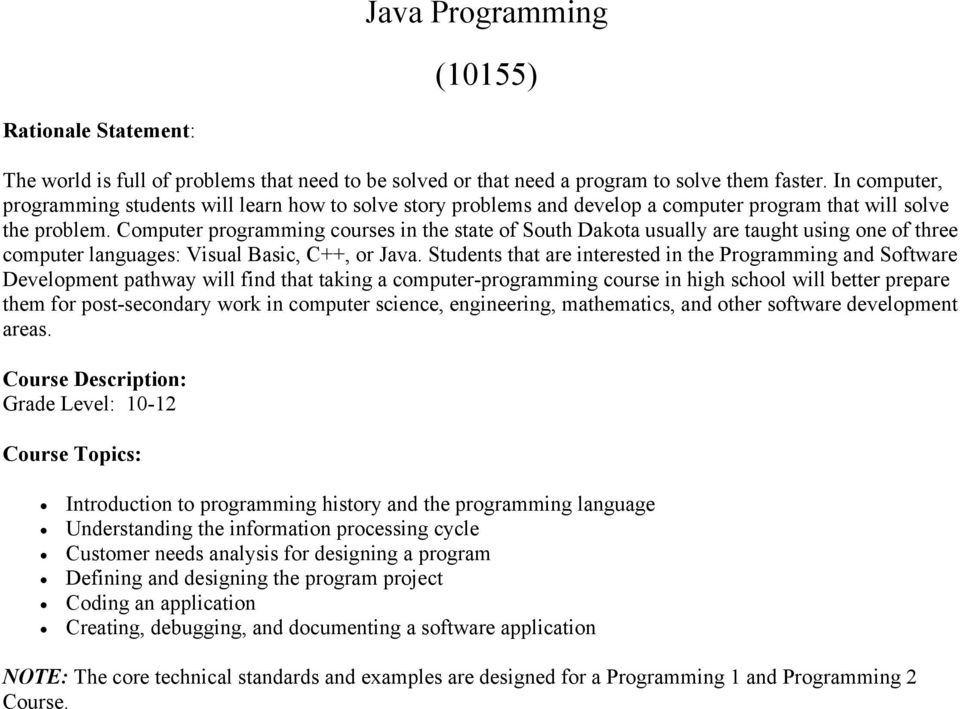 Computer programming courses in the state of South Dakota usually are taught using one of three computer languages: Visual Basic, C++, or Java.