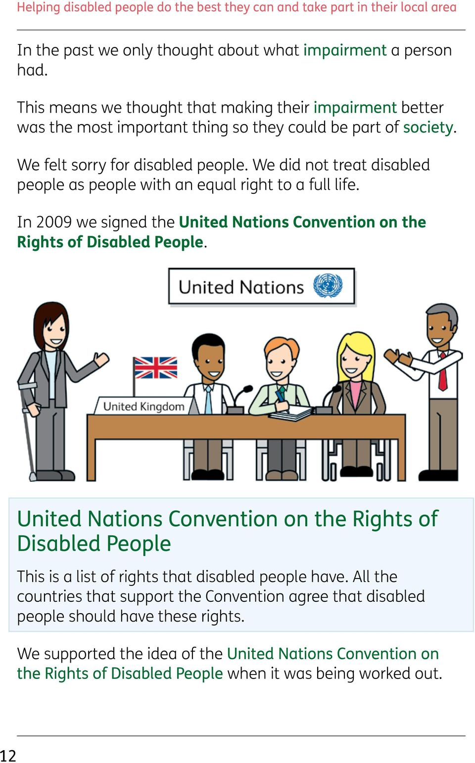 We did not treat disabled people as people with an equal right to a full life. In 2009 we signed the United Nations Convention on the Rights of Disabled People.