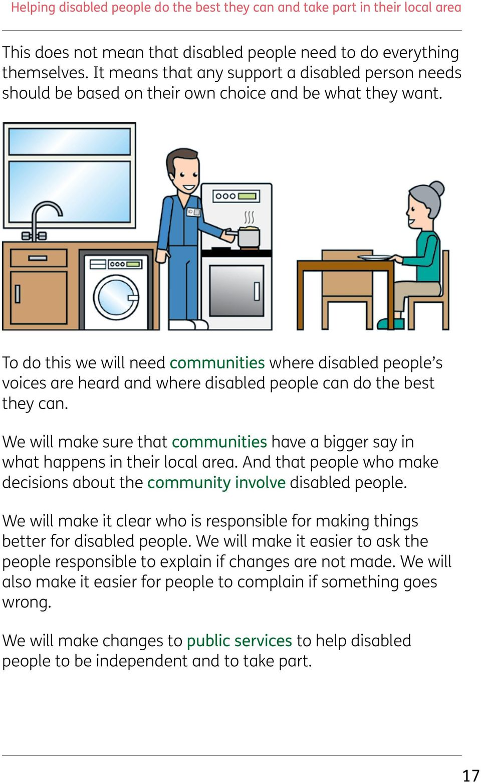 We will make sure that communities have a bigger say in what happens in their local area. And that people who make decisions about the community involve disabled people.