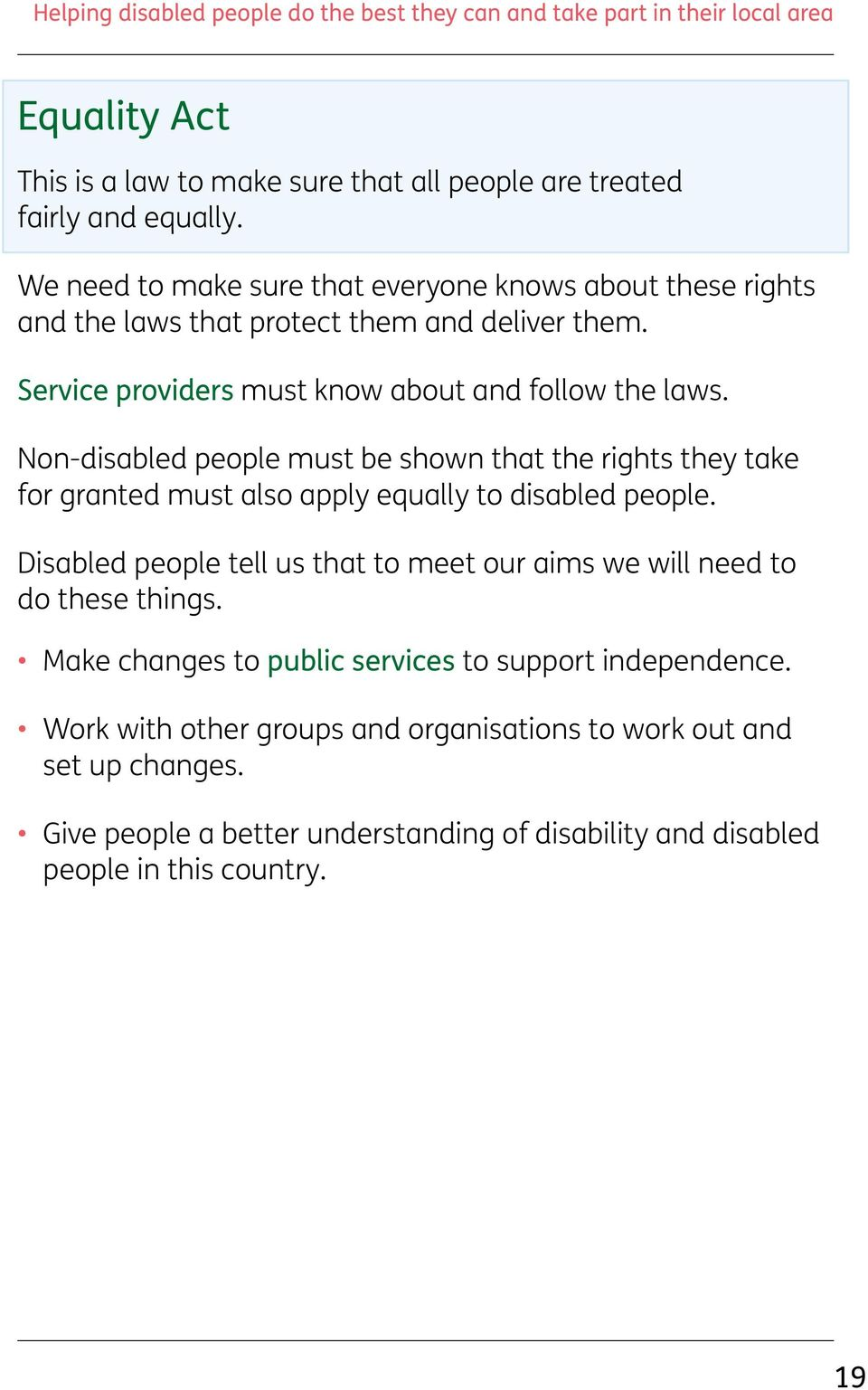 Non-disabled people must be shown that the rights they take for granted must also apply equally to disabled people.