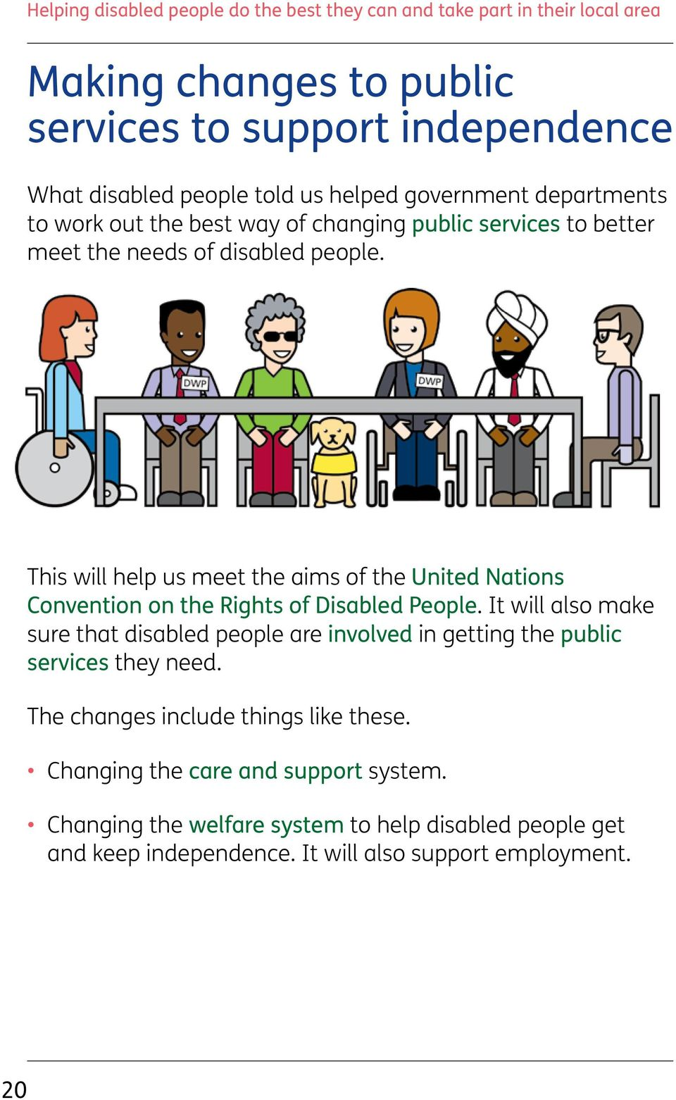 This will help us meet the aims of the United Nations Convention on the Rights of Disabled People.