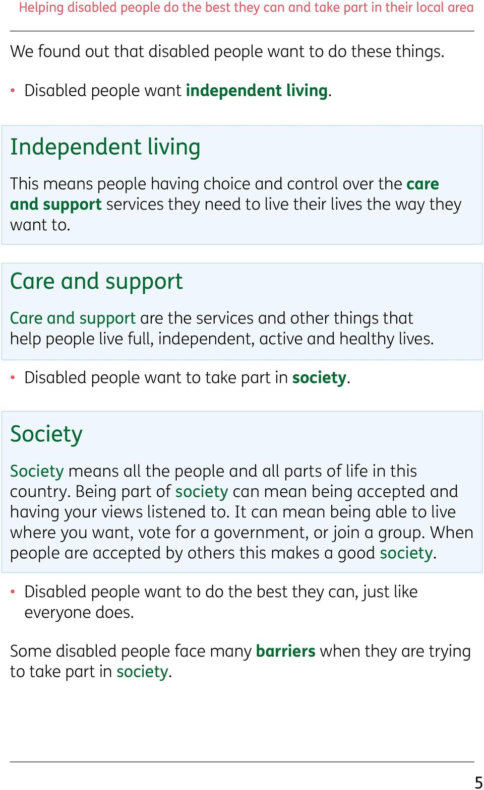 Care and support Care and support are the services and other things that help people live full, independent, active and healthy lives. Disabled people want to take part in society.