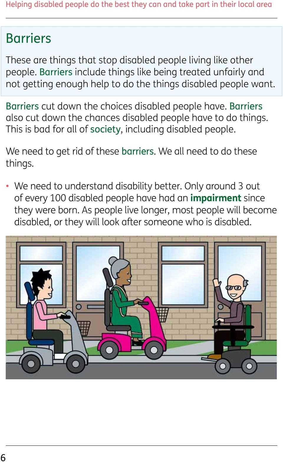 Barriers also cut down the chances disabled people have to do things. This is bad for all of society, including disabled people. We need to get rid of these barriers.